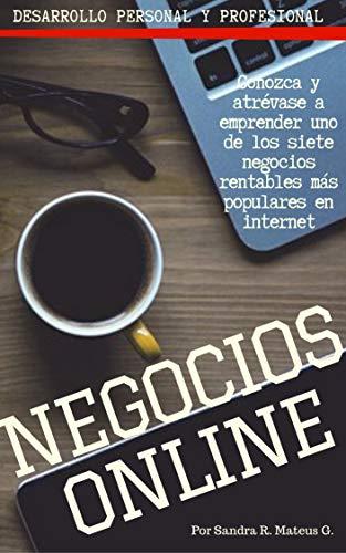 NEGOCIOS ON LINE. SIETE oportunidades rentables en internet: Desarrollo personal y profesional