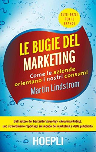 Le bugie del marketing. Come le aziende orientano i nostri consumi