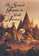 The Spanish Frontier in North America (The Lamar Series in Western History)
