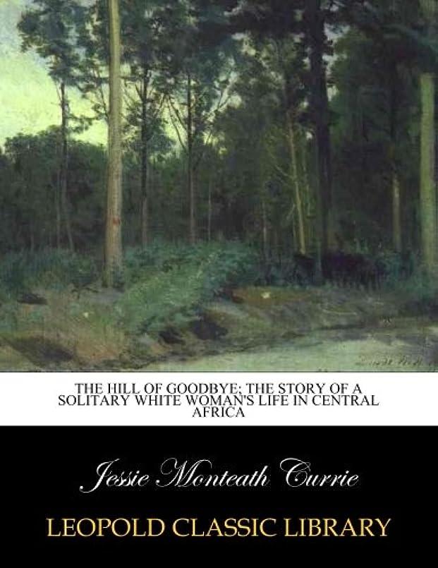 噴火幽霊によるとThe Hill of goodbye; the story of a solitary white woman's life in Central Africa