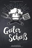 Geiler Scheiß - Mein Rezeptbuch: leeres DIY Kochbuch für Männer zum Selberschreiben für die coolsten Rezepte, zum Sammeln und Verschenken, für Pfanne, Herd, BBQ-Smoker und Grill