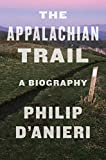 Image of The Appalachian Trail: A Biography