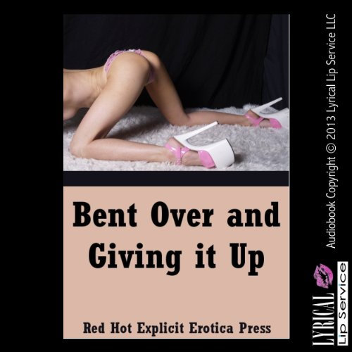 Bent Over and Giving It Up audiobook cover art