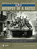 Operation Dragoon: Autopsy of a Battle: The Allied Liberation of the French Riviera - August-September 1944