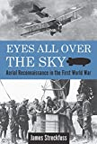 Eyes All Over the Sky: Aerial Reconnaissance in the First World War