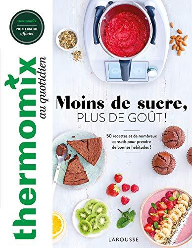 Thermomix : Moins de sucre, plus de goût ! (Thermomix au quotidien) (French Edition)
