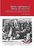 Beffe e Beffatori in Nome di una Crisi.: Il Coronavirus e l'epoca della conoscenza: un modesto contributo al dibattito democratico.