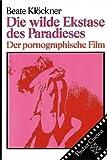 Die wilde Ekstase des Paradieses - Der pornographische Film