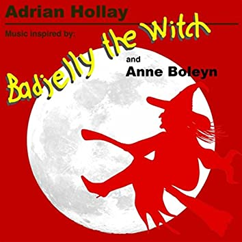 Music Inspired By Badjelly the Witch and Anne Boleyn