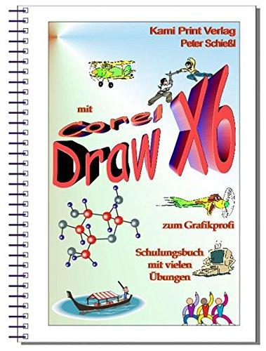 Corel DRAW X6 - Schulungsbuch mit Übungen: Grafikbearbeitung leicht gemacht! Komplett in...