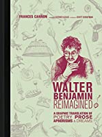 Walter Benjamin Reimagined: A Graphic Translation of Poetry, Prose, Aphorisms, and Dreams (The MIT Press)