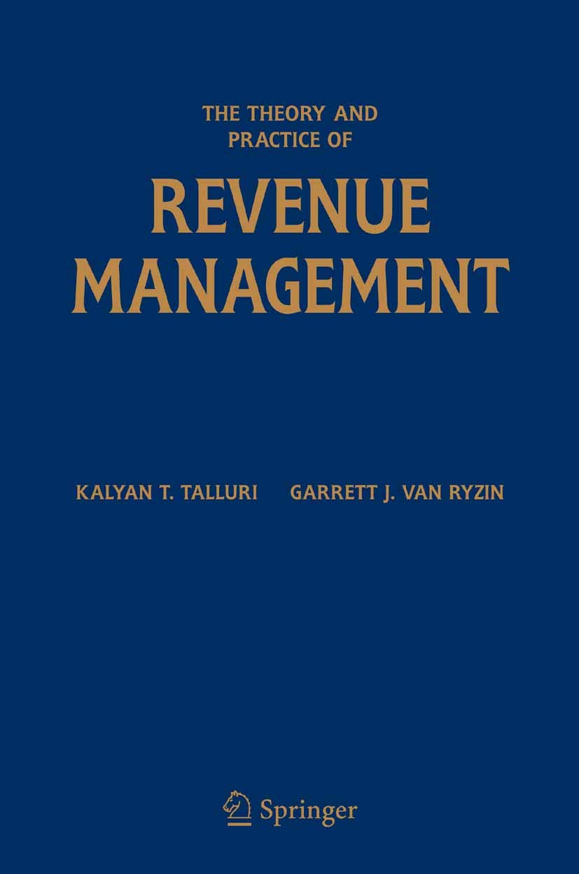 The Theory and Practice of Revenue Management (International Series in Operations Research & Management Science Book 68)
