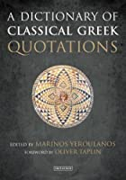 A Dictionary of Classical Greek Quotations by Unknown(2017-06-30)