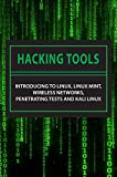 Hacking Tools: Introducing To Linux, Linux Mint, Wireless Networks, Penetrating Tests And Kali Linux: Kali Linux Tools Tutorial (English Edition)