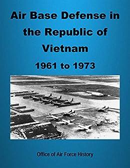 Air Base Defense in the Republic of Vietnam 1961 to 1973 (English Edition) eBook: Air Force, U.S., Government, U.S., Fox, Roger P.: Amazon.es: Tienda Kindle