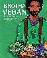 Brotha Vegan: Black Men Speak on Food, Identity, Health, and Society