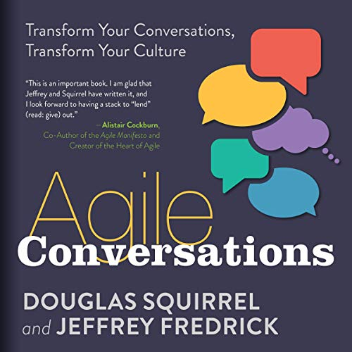 Agile Conversations: Transform Your Conversations, Transform Your Culture