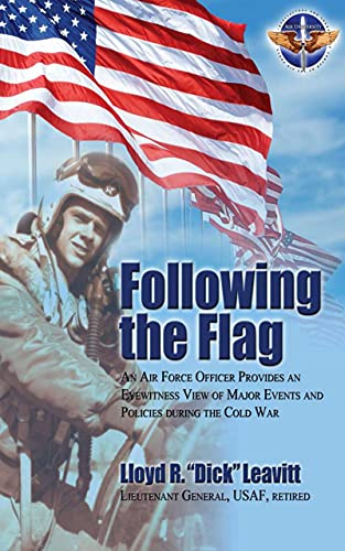 Following the Flag An Air Force Officer Provides an Eyewitness View of Major Events and Policies during the Cold War (English Edition)