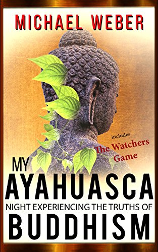 My Ayahuasca Night Experiencing The Truths Of Buddhism (English Edition)