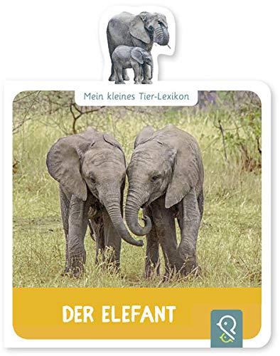Der Elefant: Mein kleines Tier-Lexikon