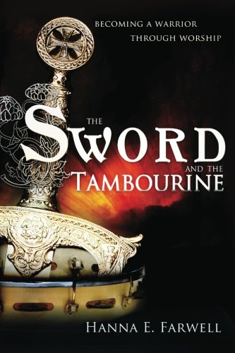 The Sword and the Tambourine : Becoming a Warrior Through Worship