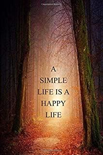 A SIMPLE  LIFE IS A HAPPY LIFE: Notebook to write in, keep life simple, enjoy the small things, rural, for men & women who...