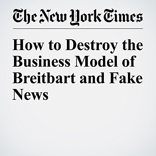 How to Destroy the Business Model of Breitbart and Fake News audiobook cover art