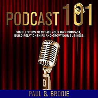 Podcast 101: Simple Steps to Create Your Own Podcast, Build Relationships and Grow Your Business audiobook cover art