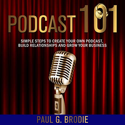 Podcast 101: Simple Steps to Create Your Own Podcast, Build Relationships and Grow Your Business     Get Published System Series, Book 3              By:                                                                                                                                 Paul Brodie                               Narrated by:                                                                                                                                 Curtis Wright                      Length: 1 hr and 20 mins     Not rated yet     Overall 0.0