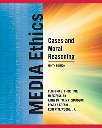 Media Ethics: Cases and Moral Reasoning by Clifford G. Christians Mark Fackler Kathy Richardson Peggy Kreshel Robert H. Woods(2011-02-16)