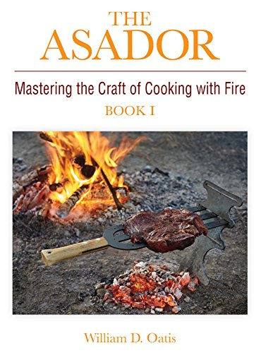 The Asador: Mastering the Craft of Cooking with Fire—book I (English Edition)