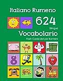 Italiano Rumeno 624 Bilingue Vocabolario Flash Cards Libri per Bambini: Italian Romanian dizionario flashcards elementerre bambino