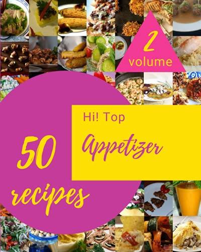 Hi! Top 50 Appetizer Recipes Volume 2: Explore Appetizer Cookbook NOW!