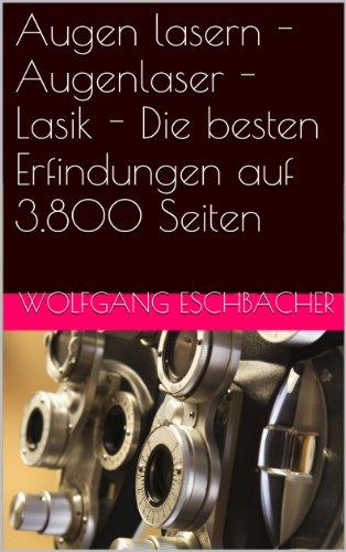 Augen lasern - Augenlaser - Lasik - Die besten Erfindungen auf 3.800 Seiten