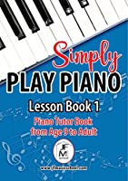 Simply Play Piano: Piano Tutor Book from Age 9 to Adult