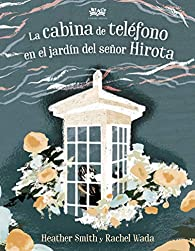 La cabina de teléfono en el jardín del señor Hirota par Heather Smith
