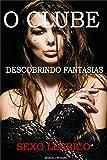 O Clube Descobrindo Fantasias: Sexo Romance Aventura Lésbica (Portuguese Edition)