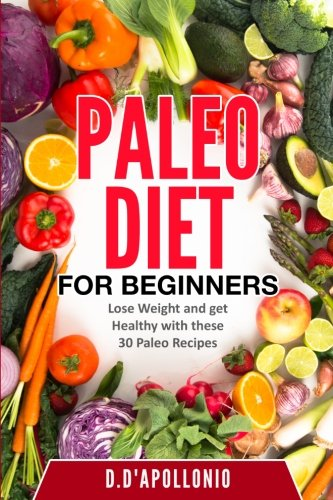 Paleo: Paleo For Beginners Lose Weight And Get Healthy With These 30 Paleo Recipes