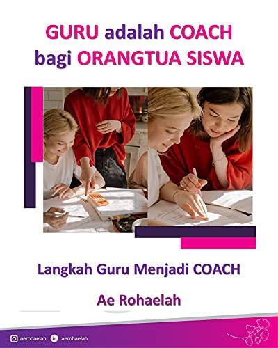 Guru adalah Coach bagi Orangtua Siswa: 3 Langkah yang dapat dilakukan oleh seorang Guru dalam melakukan Pendampingan/Coaching kepada orangtua (English Edition)