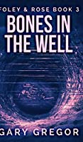 Bones In The Well (Foley And Rose Book 3)