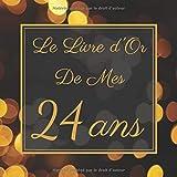 Le Livre d'Or De Mes 24 Ans: Le Livre d'Or De Mon Anniversaire   Parfait Livre Pour 100 Pages Des Félicitations   Pour Homme et Femme.