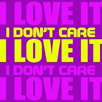 I Don't Care I Love It