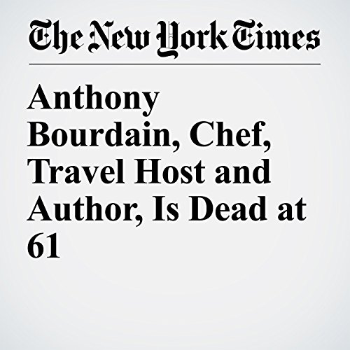 Anthony Bourdain, Chef, Travel Host and Author, Is Dead at 61 copertina