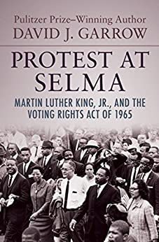 Protest at Selma: Martin Luther King, Jr., and the Voting Rights Act of 1965 by [David J. Garrow]