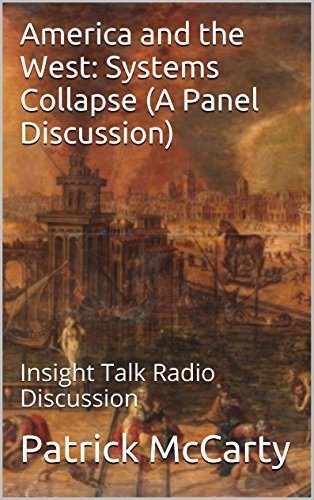 America and the West: Systems Collapse (A Panel Discussion): Insight Talk Radio Discussion (ICG Talk Radio Discussion Book 8) (English Edition)