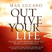 Max Lucado Out Live Your Life: Songs Ins