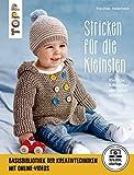 Stricken für die Kleinsten: Niedliche Babysachen zum Selbststricken. Mit Online-Videos (kreativ.kompakt.)
