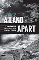 A Land Apart: The Southwest and the Nation in the Twentieth Century (Modern American West)