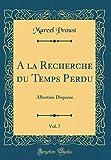 a la Recherche Du Temps Perdu, Vol. 7 - Albertine Disparue (Classic Reprint) - Forgotten Books - 06/10/2018