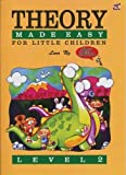 Theory Made Easy For Little Children Level 2 (Theory Of Music Made Easy)